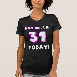 ¡Abráceme yo son 31 hoy Camisetas