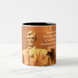 Abraham Lincoln, America Will Never Be Destroyed Two-Tone Coffee Mug