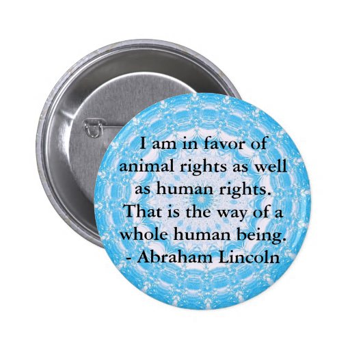 Abraham Lincoln  Animal Rights Quote 2 Inch Round Button