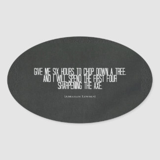 """Abraham Lincoln """"chop down a tree"""" quote Oval Sticker"""