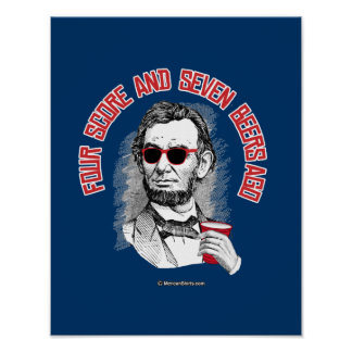 Abraham Lincoln - Four Score and Seven Beers Ago Poster