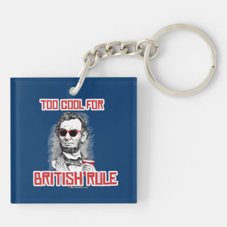 Abraham Lincoln is Too Cool for British Rule Double-Sided Square Acrylic Keychain