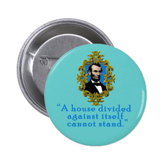 Abraham Lincoln Quote A House Divided Pins