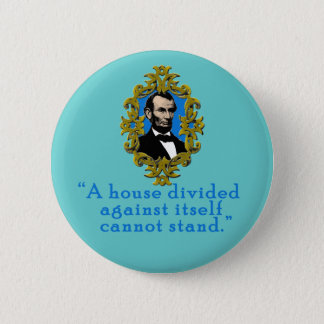 Abraham Lincoln Quote A House Divided Pinback Button