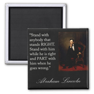 "Abraham Lincoln Quote ""Stand with anybody..."" 2 Inch Square Magnet"