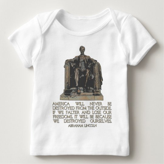 Abraham Lincoln Quote: We Destroyed Ourselves Baby T-Shirt