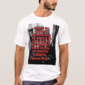 Abraham Lincoln Quote: We Destroyed Ourselves T-Shirt