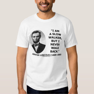Abraham Lincoln Slow Walker Never Walk Back Quote Tee Shirt
