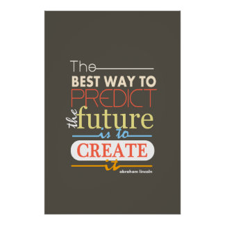 Abraham Lincoln the best way to predict the future Print