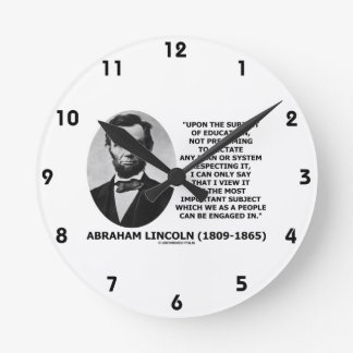 Abraham Lincoln Upon The Subject Of Education Round Clocks
