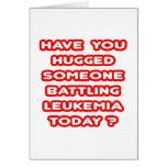 ¿Abrazado alguien leucemia de lucha hoy? Tarjeta