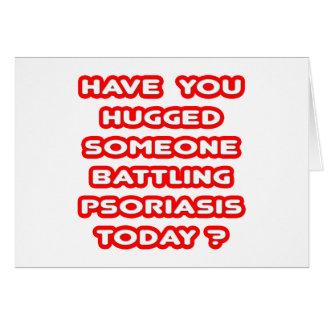 ¿Abrazado alguien psoriasis de lucha hoy? Tarjeta