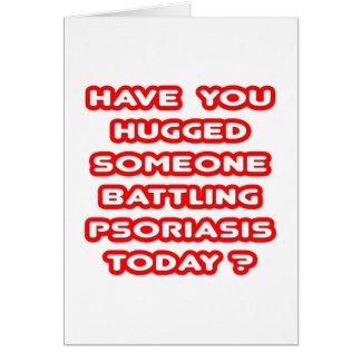 ¿Abrazado alguien psoriasis de lucha hoy? Tarjetas