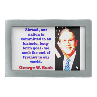 Abroad Our Nation Is Committed - G W Bush Belt Buckle