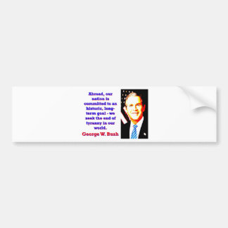 Abroad Our Nation Is Committed - G W Bush Bumper Sticker