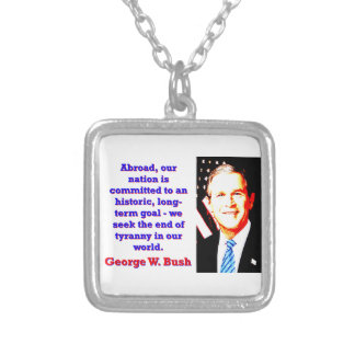 Abroad Our Nation Is Committed - G W Bush Silver Plated Necklace