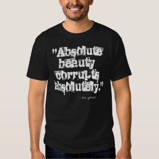 """""""ABSOLUTE BEAUTY CORRUPTS ABSOLUTELY"""" TEE SHIRT"""