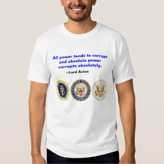 Absolute Power Corrupts Abolutely T-shirt