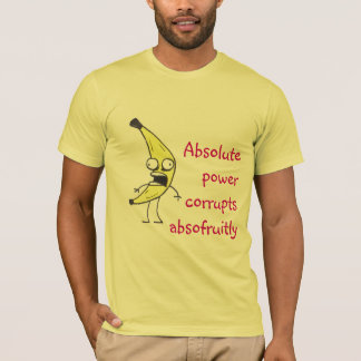Absolute Power Corrupts Absofruitly T-Shirt