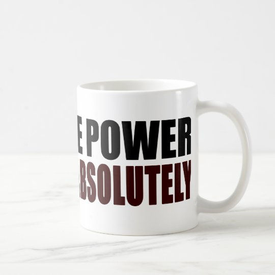 Absolute Power Corrupts Absolutely Coffee Mug