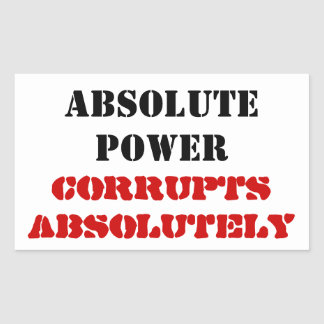 Absolute Power Corrupts Absolutely Custom Sticker