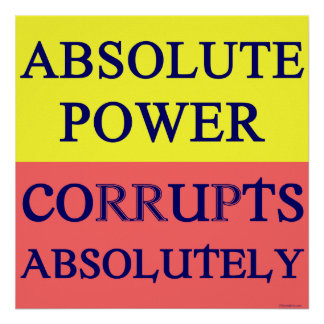 Absolute Power Corrupts Absolutely Poster