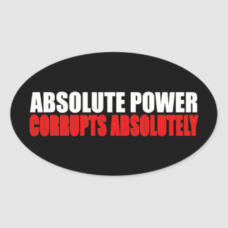 Absolute Power Corrupts Absolutely Slogan Oval Sticker