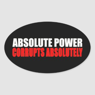 Absolute Power Corrupts Absolutely Slogan Stickers