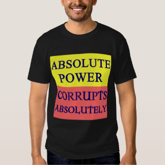 Absolute Power Corrupts T-Shirt