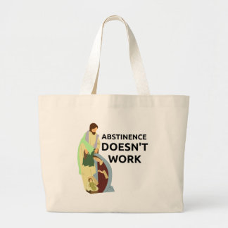 Abstinence Doesn't Work Tote Bag