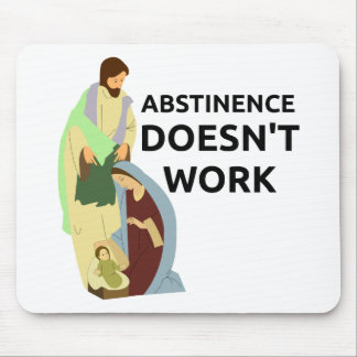 Abstinence Doesn't Work Mouse Pads