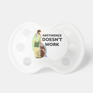 Abstinence Doesn't Work Pacifiers