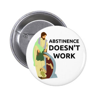 Abstinence Doesn't Work Pins
