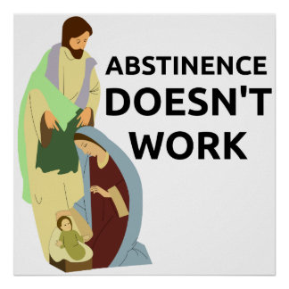 Abstinence Doesn't Work Poster