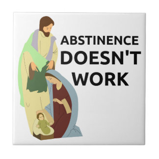 Abstinence Doesn't Work Tile