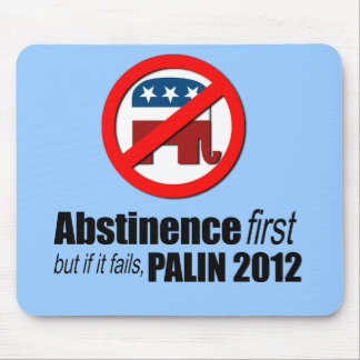 Abstinence first but if it fails - Palin 2012 Mouse Pad