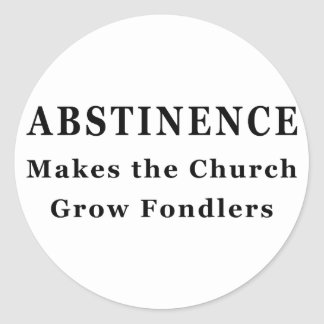 Abstinence Makes Fondlers Classic Round Sticker