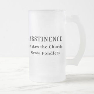 Abstinence Makes Fondlers Frosted Glass Beer Mug