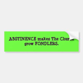 ABSTINENCE makes The Churchgrow FONDLERS. Bumper Sticker