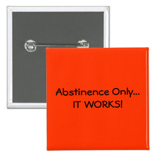 Abstinence Only IT WORKS - Customized Pinback Buttons