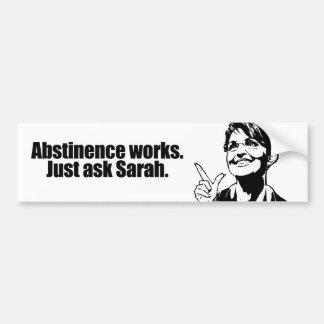 Abstinence works - ask Sarah Bumper Sticker