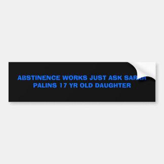 ABSTINENCE WORKS JUST ASK SARAH PALINS 17 YR OL... BUMPER STICKER
