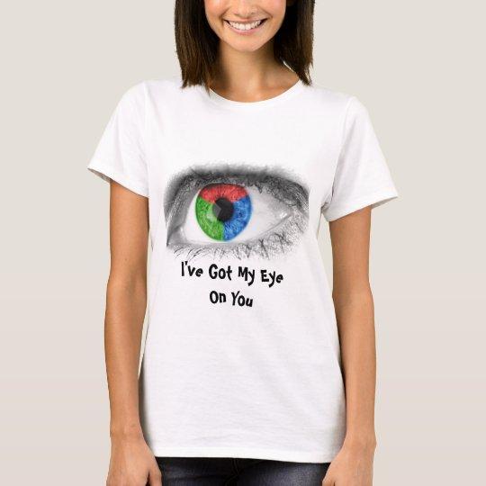 Abstract Eye - I've Got My Eye On You T-Shirt