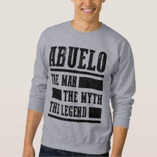 Abuelo The Man The Myth The Legend Sweatshirt