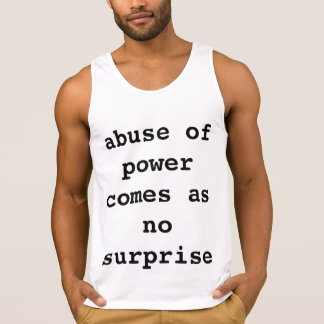 abuse of power comes as no surprise tank top