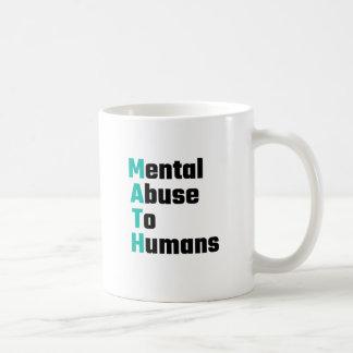 Abuso mental de la MATEMÁTICAS a los seres humanos Taza Clásica