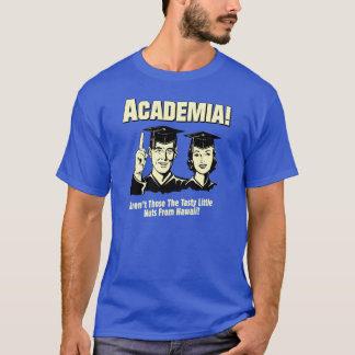 Academia! Aren't Those The Little Nuts From Hawaii T-Shirt