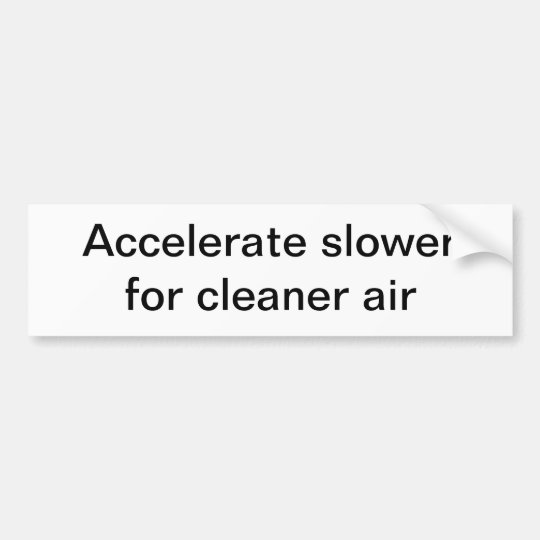 Accelerate slower for cleaner air bumper sticker