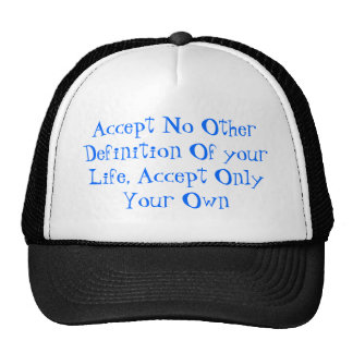 Accept No Other Definition Of your Life - Hat