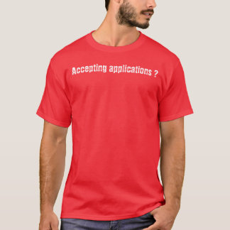 Accepting applications ? T-Shirt